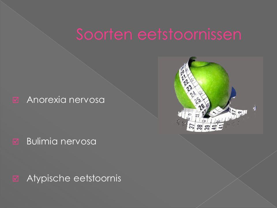 Soorten eetstoornissen  Anorexia nervosa  Bulimia nervosa  Atypische eetstoornis