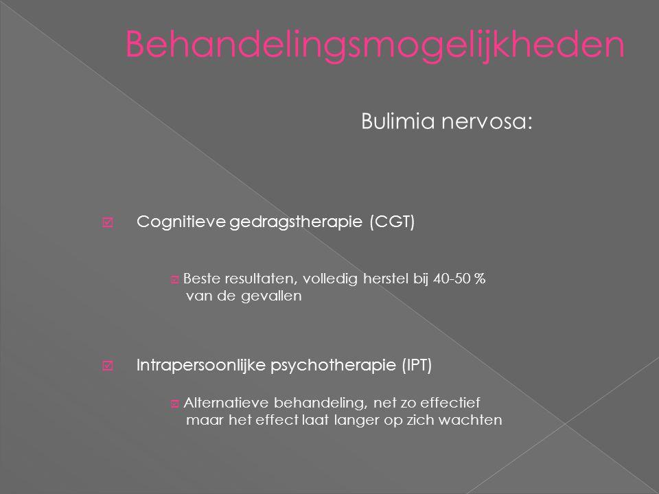 Behandelingsmogelijkheden Bulimia nervosa:  Cognitieve gedragstherapie (CGT)  Intrapersoonlijke psychotherapie (IPT)  Beste resultaten, volledig herstel bij 40-50 % van de gevallen  Alternatieve behandeling, net zo effectief maar het effect laat langer op zich wachten
