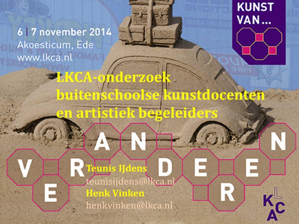 LKCA-onderzoek buitenschoolse kunstdocenten en artistiek begeleiders Teunis IJdens teunisijdens@lkca.nl Henk Vinken henkvinken@lkca.nl
