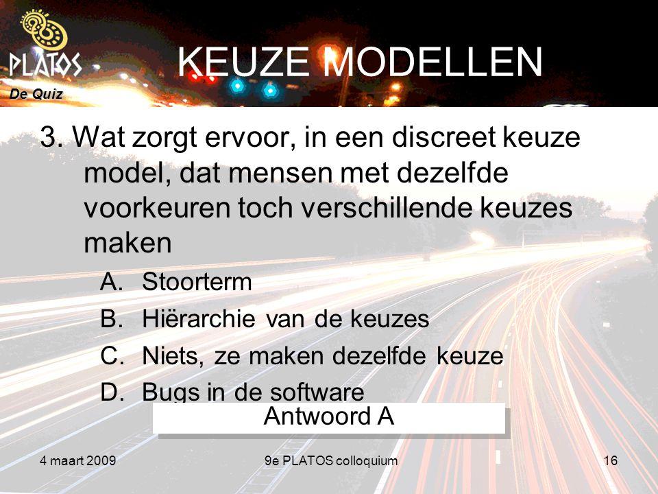 De Quiz 4 maart 20099e PLATOS colloquium16 KEUZE MODELLEN 3.