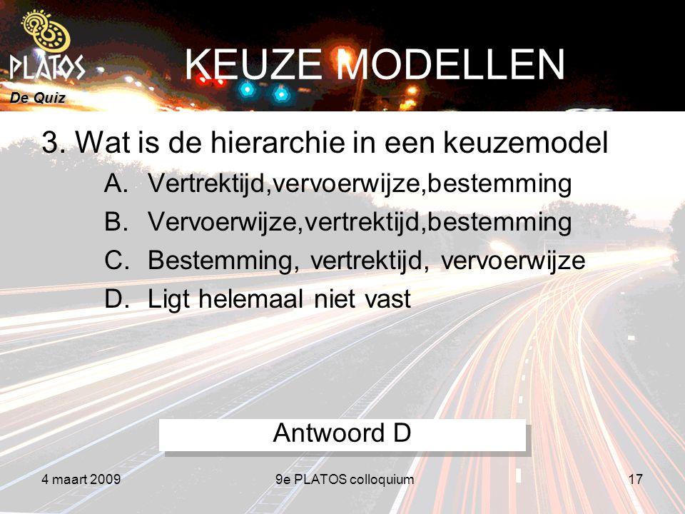 De Quiz 4 maart 20099e PLATOS colloquium17 KEUZE MODELLEN 3.