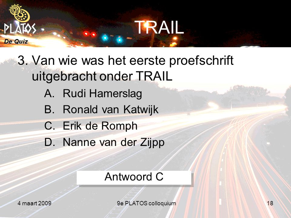 De Quiz 4 maart 20099e PLATOS colloquium18 TRAIL 3.