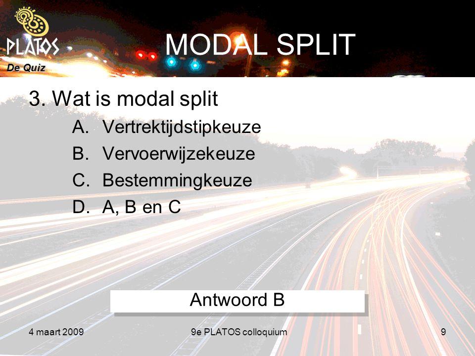 De Quiz 4 maart 20099e PLATOS colloquium9 MODAL SPLIT 3.
