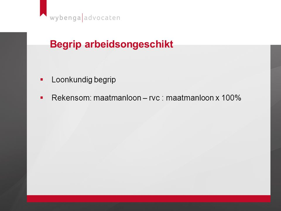 Begrip arbeidsongeschikt  Loonkundig begrip  Rekensom: maatmanloon – rvc : maatmanloon x 100%