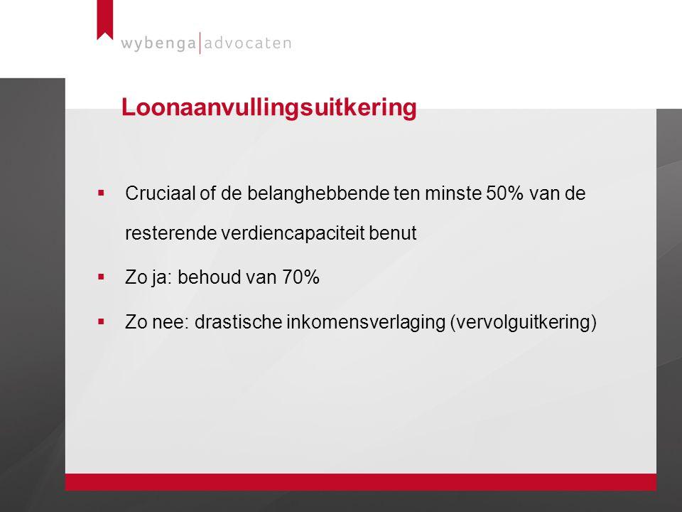 Loonaanvullingsuitkering  Cruciaal of de belanghebbende ten minste 50% van de resterende verdiencapaciteit benut  Zo ja: behoud van 70%  Zo nee: dr
