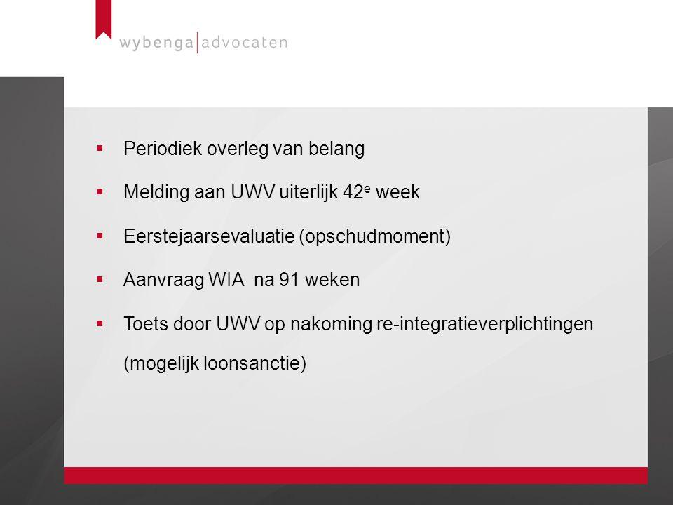  Periodiek overleg van belang  Melding aan UWV uiterlijk 42 e week  Eerstejaarsevaluatie (opschudmoment)  Aanvraag WIA na 91 weken  Toets door UW