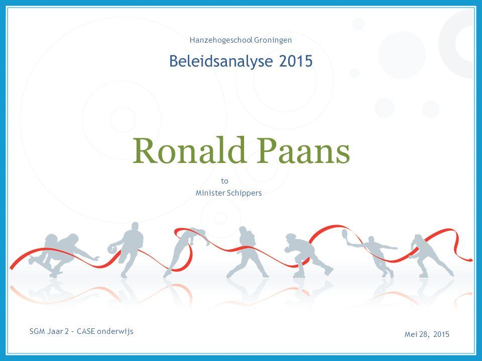 Beleidsanalyse 2015 Ronald Paans Hanzehogeschool Groningen Minister Schippers to Mei 28, 2015 SGM Jaar 2 – CASE onderwijs