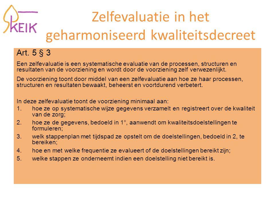 Zelfevaluatie in het geharmoniseerd kwaliteitsdecreet Art. 5 § 3 Een zelfevaluatie is een systematische evaluatie van de processen, structuren en resu