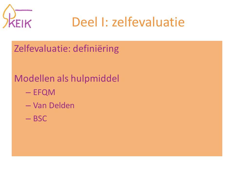 Deel I: zelfevaluatie Zelfevaluatie: definiëring Modellen als hulpmiddel – EFQM – Van Delden – BSC