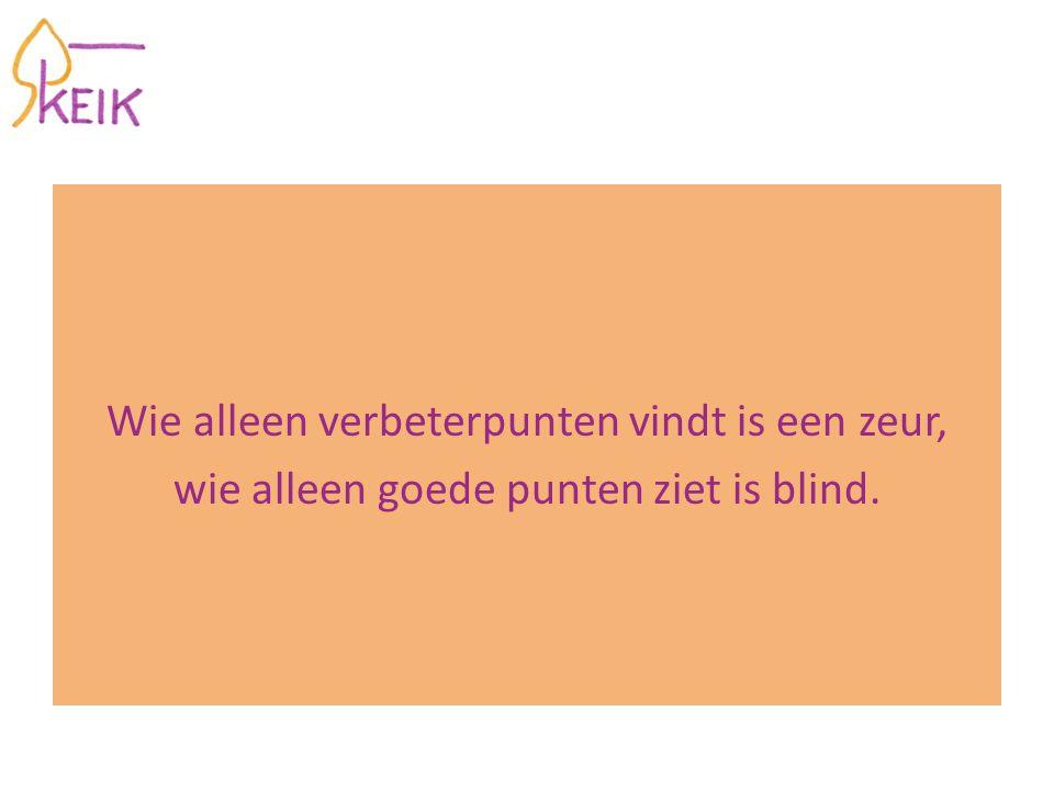 Wie alleen verbeterpunten vindt is een zeur, wie alleen goede punten ziet is blind.