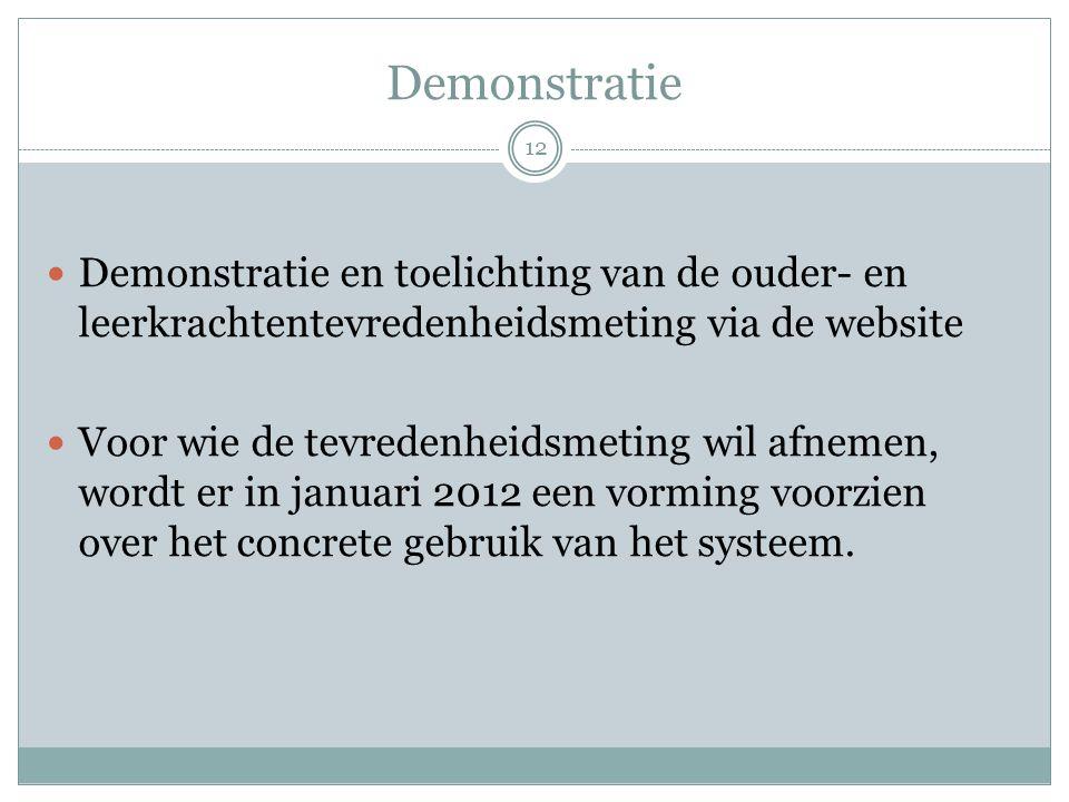 Demonstratie Demonstratie en toelichting van de ouder- en leerkrachtentevredenheidsmeting via de website Voor wie de tevredenheidsmeting wil afnemen, wordt er in januari 2012 een vorming voorzien over het concrete gebruik van het systeem.