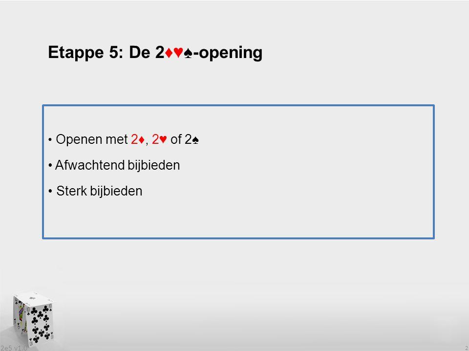 2e5 v1.0 2 Openen met 2♦, 2♥ of 2♠ Afwachtend bijbieden Sterk bijbieden Etappe 5: De 2♦♥♠-opening