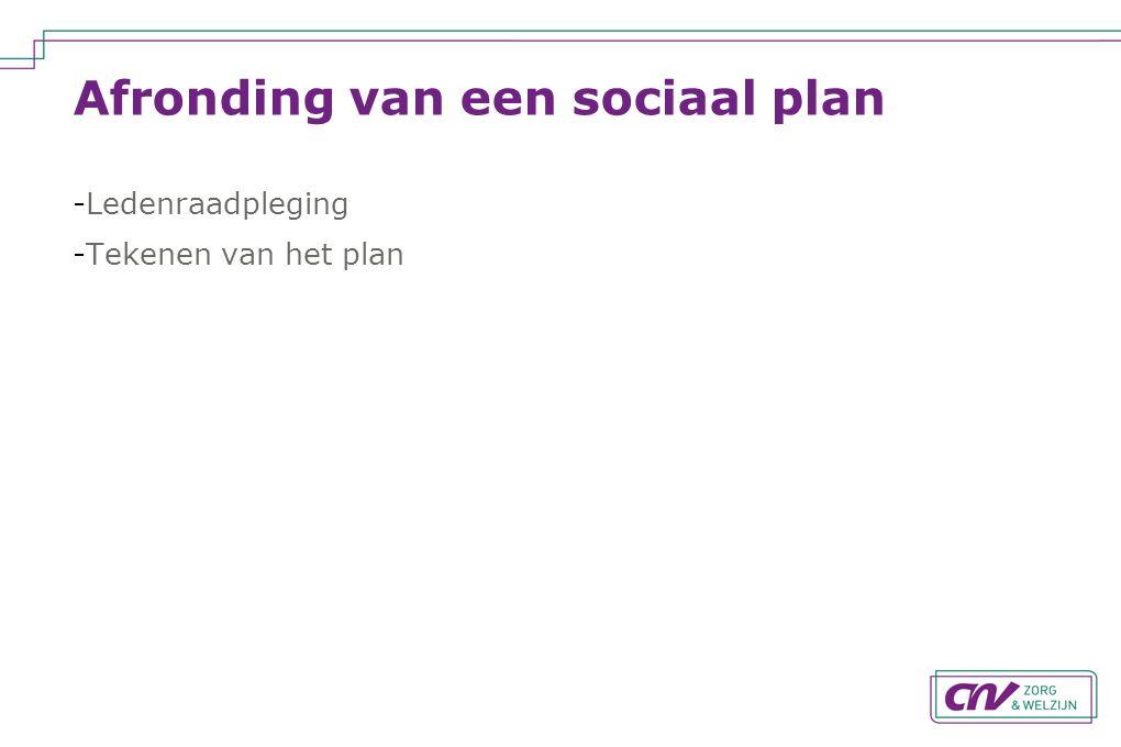 Afronding van een sociaal plan -Ledenraadpleging -Tekenen van het plan