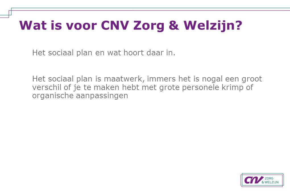 Wat is voor CNV Zorg & Welzijn? Het sociaal plan en wat hoort daar in. Het sociaal plan is maatwerk, immers het is nogal een groot verschil of je te m