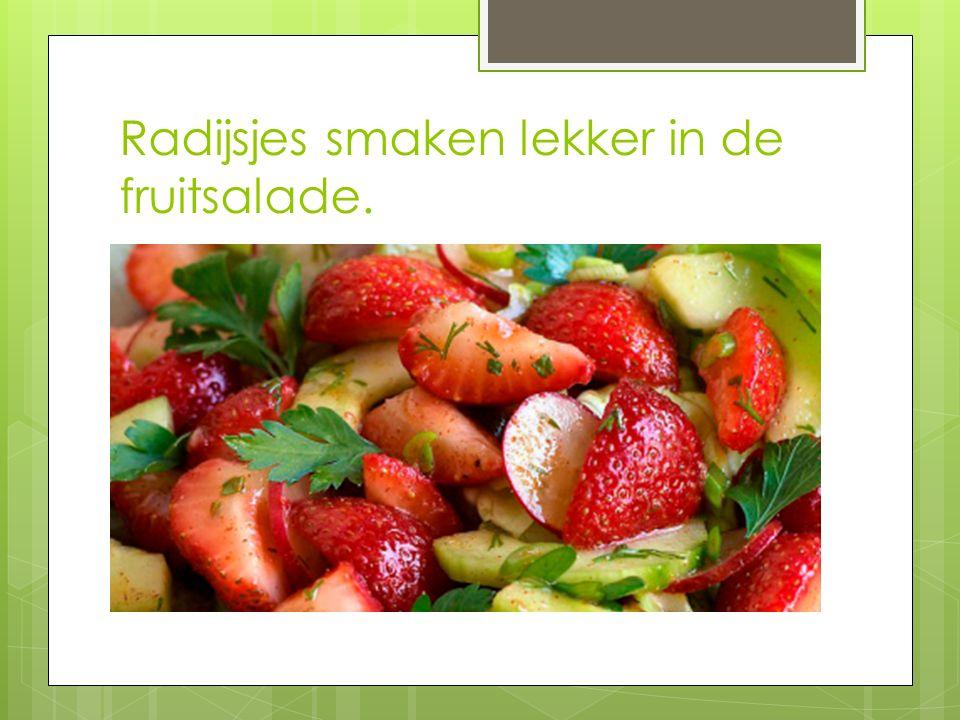 Radijsjes smaken lekker in de fruitsalade.