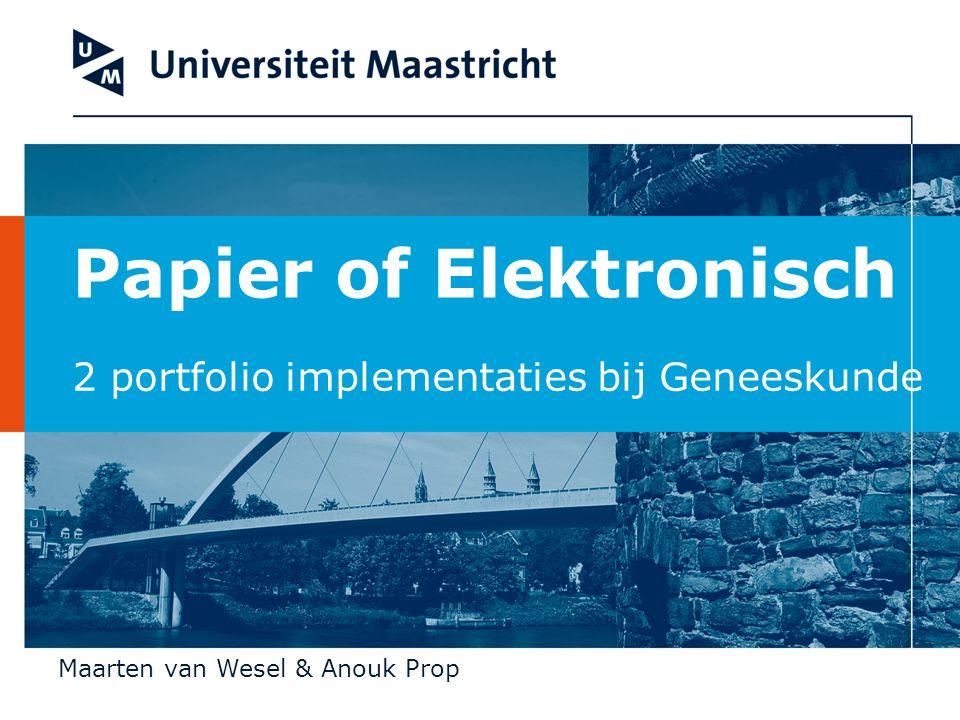 Papier of Elektronisch 2 portfolio implementaties bij Geneeskunde Maarten van Wesel & Anouk Prop