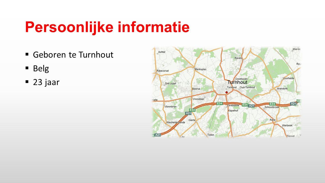 Persoonlijke informatie  Geboren te Turnhout  Belg  23 jaar