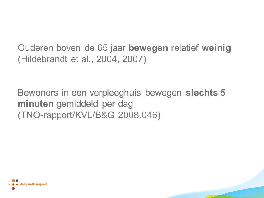 Ouderen boven de 65 jaar bewegen relatief weinig (Hildebrandt et al., 2004, 2007) Bewoners in een verpleeghuis bewegen slechts 5 minuten gemiddeld per dag (TNO-rapport/KVL/B&G 2008.046)