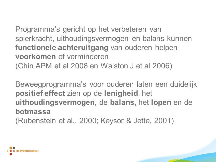 Programma's gericht op het verbeteren van spierkracht, uithoudingsvermogen en balans kunnen functionele achteruitgang van ouderen helpen voorkomen of verminderen (Chin APM et al 2008 en Walston J et al 2006) Beweegprogramma's voor ouderen laten een duidelijk positief effect zien op de lenigheid, het uithoudingsvermogen, de balans, het lopen en de botmassa (Rubenstein et al., 2000; Keysor & Jette, 2001)