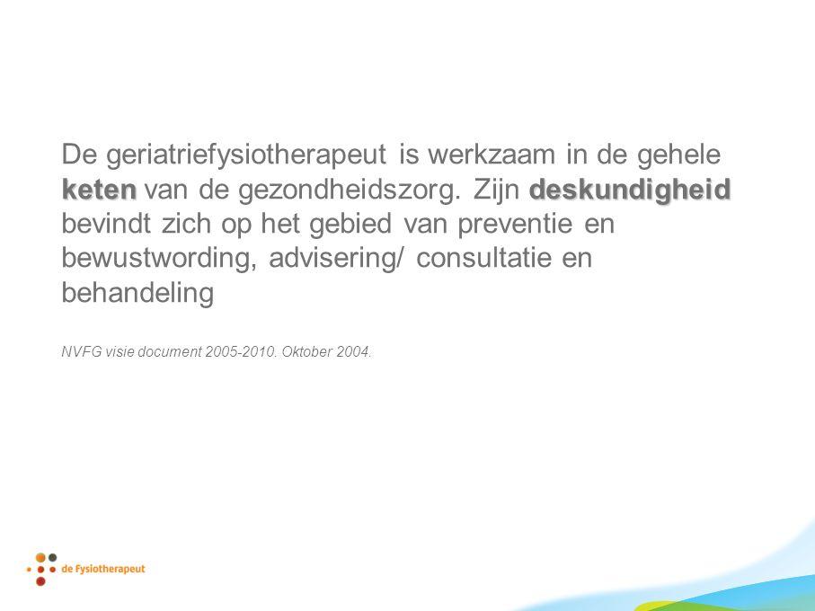 ketendeskundigheid De geriatriefysiotherapeut is werkzaam in de gehele keten van de gezondheidszorg.