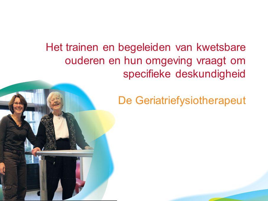 Het trainen en begeleiden van kwetsbare ouderen en hun omgeving vraagt om specifieke deskundigheid De Geriatriefysiotherapeut
