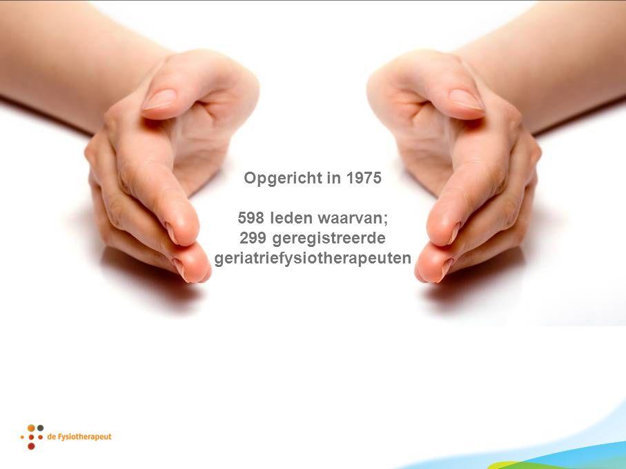 Opgericht in 1975 598 leden waarvan; 299 geregistreerde geriatriefysiotherapeuten