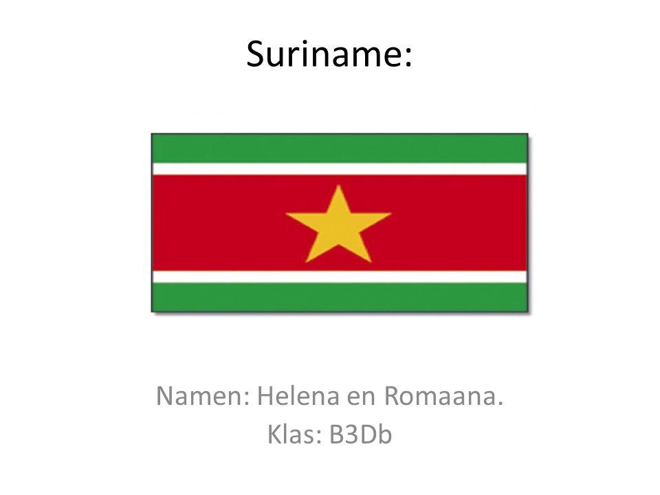 Suriname: Namen: Helena en Romaana. Klas: B3Db