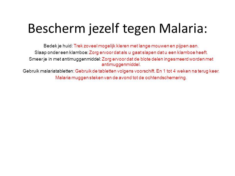 Bescherm jezelf tegen Malaria: Bedek je huid: Trek zoveel mogelijk kleren met lange mouwen en pijpen aan. Slaap onder een klamboe: Zorg ervoor dat als
