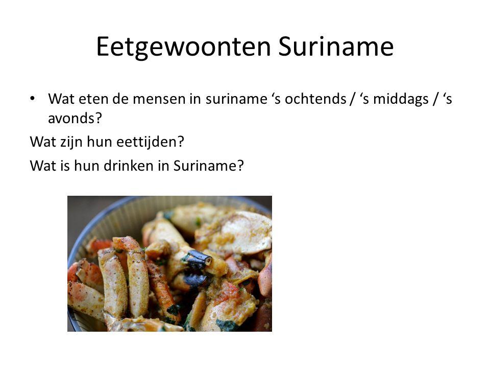 Eetgewoonten Suriname Wat eten de mensen in suriname 's ochtends / 's middags / 's avonds? Wat zijn hun eettijden? Wat is hun drinken in Suriname?