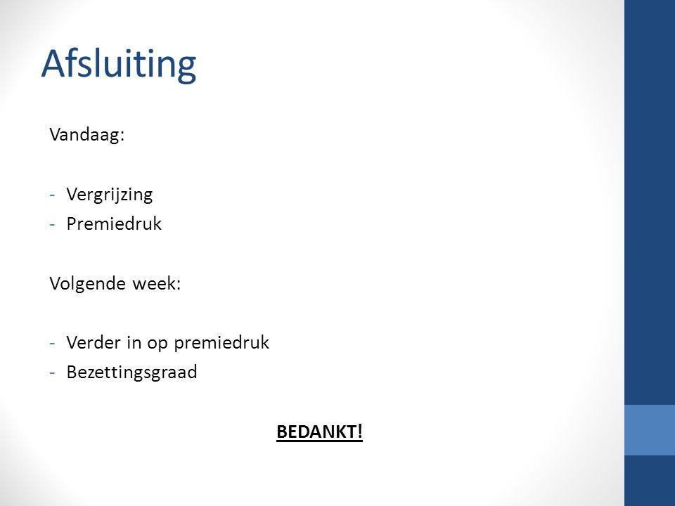 Afsluiting Vandaag: -Vergrijzing -Premiedruk Volgende week: -Verder in op premiedruk -Bezettingsgraad BEDANKT!