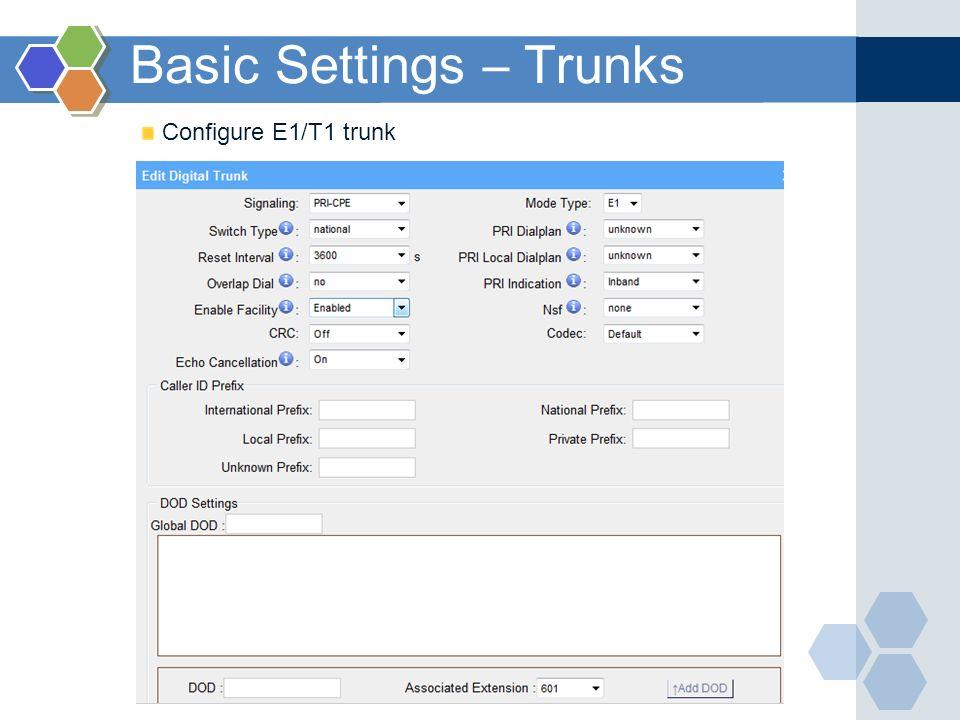 Basic Settings – Trunks Configure E1/T1 trunk