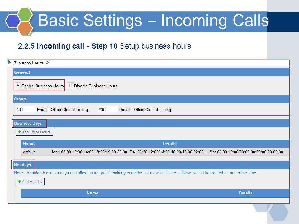 2.2.5 Incoming call - Step 10 Setup business hours Basic Settings – Incoming Calls