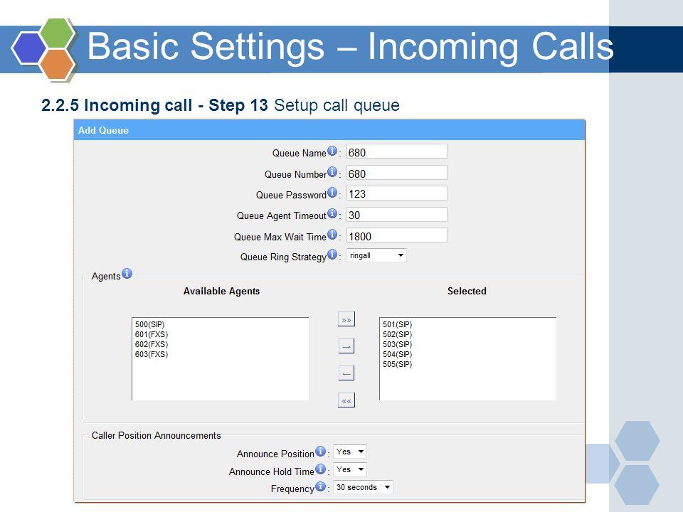 2.2.5 Incoming call - Step 13 Setup call queue Basic Settings – Incoming Calls