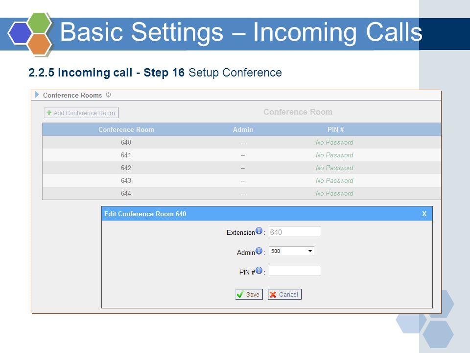 2.2.5 Incoming call - Step 16 Setup Conference Basic Settings – Incoming Calls