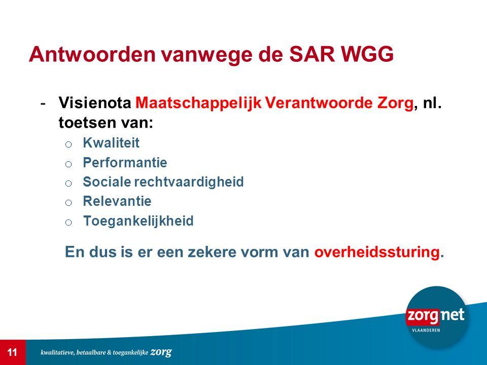 11 Antwoorden vanwege de SAR WGG -Visienota Maatschappelijk Verantwoorde Zorg, nl. toetsen van: o Kwaliteit o Performantie o Sociale rechtvaardigheid