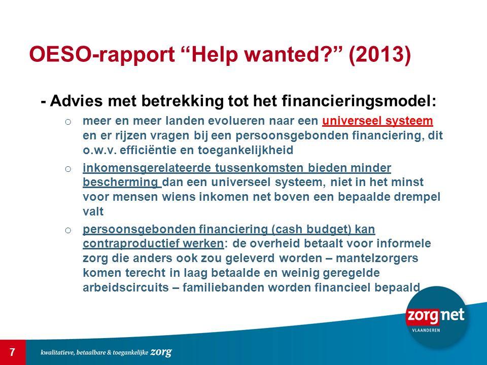 7 OESO-rapport Help wanted (2013) - Advies met betrekking tot het financieringsmodel: o meer en meer landen evolueren naar een universeel systeem en er rijzen vragen bij een persoonsgebonden financiering, dit o.w.v.