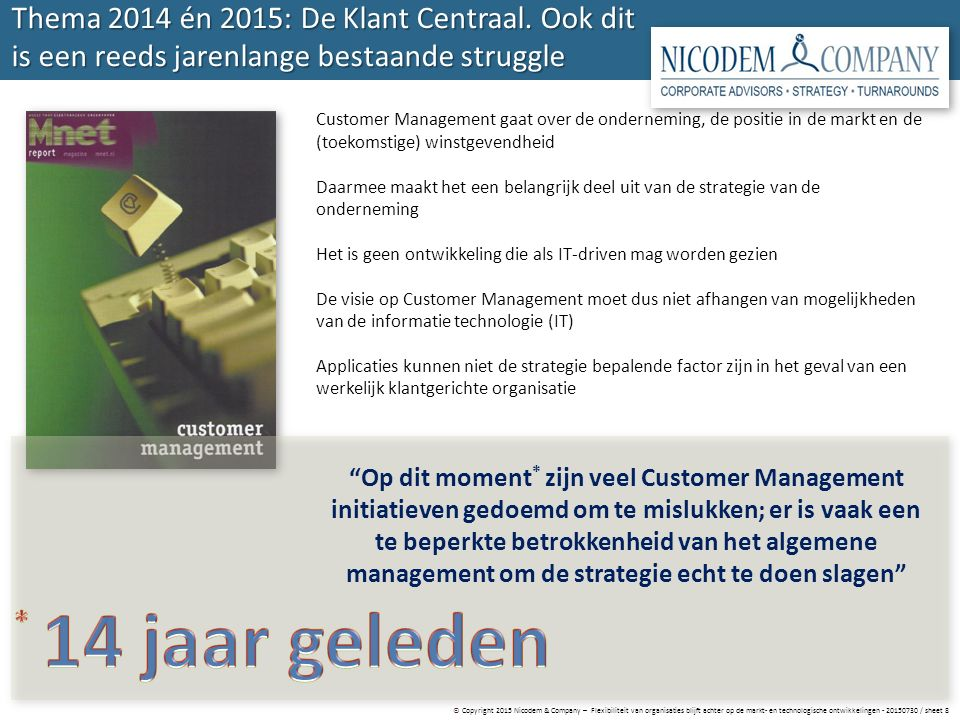 © Copyright 2015 Nicodem & Company – Flexibiliteit van organisaties blijft achter op de markt- en technologische ontwikkelingen - 20150730 / sheet 8 Thema 2014 én 2015: De Klant Centraal.