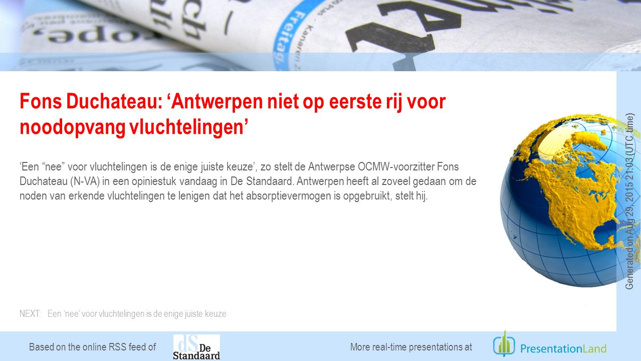 Based on the online RSS feed of Fons Duchateau: 'Antwerpen niet op eerste rij voor noodopvang vluchtelingen' 'Een nee voor vluchtelingen is de enige juiste keuze', zo stelt de Antwerpse OCMW-voorzitter Fons Duchateau (N-VA) in een opiniestuk vandaag in De Standaard.