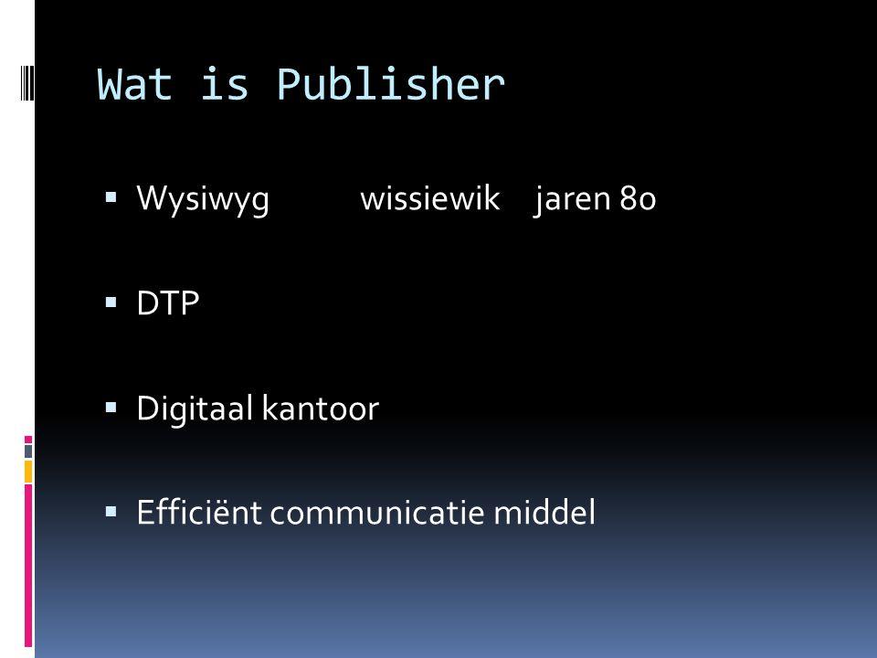 Wat is Publisher  Wysiwygwissiewikjaren 80  DTP  Digitaal kantoor  Efficiënt communicatie middel