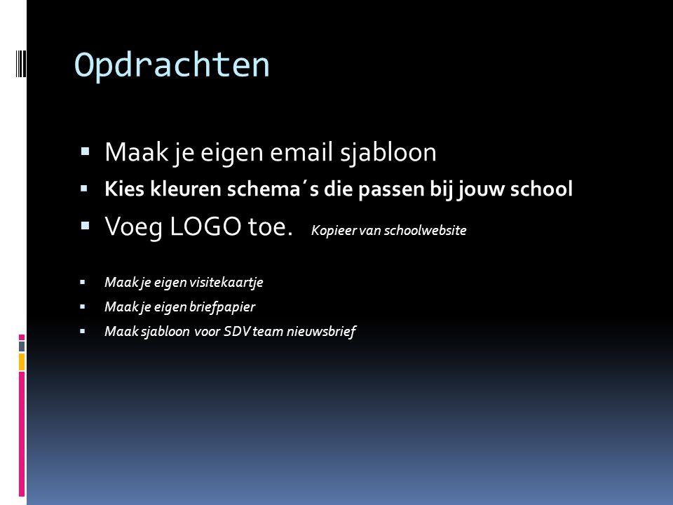 Opdrachten  Maak je eigen email sjabloon  Kies kleuren schema´s die passen bij jouw school  Voeg LOGO toe.
