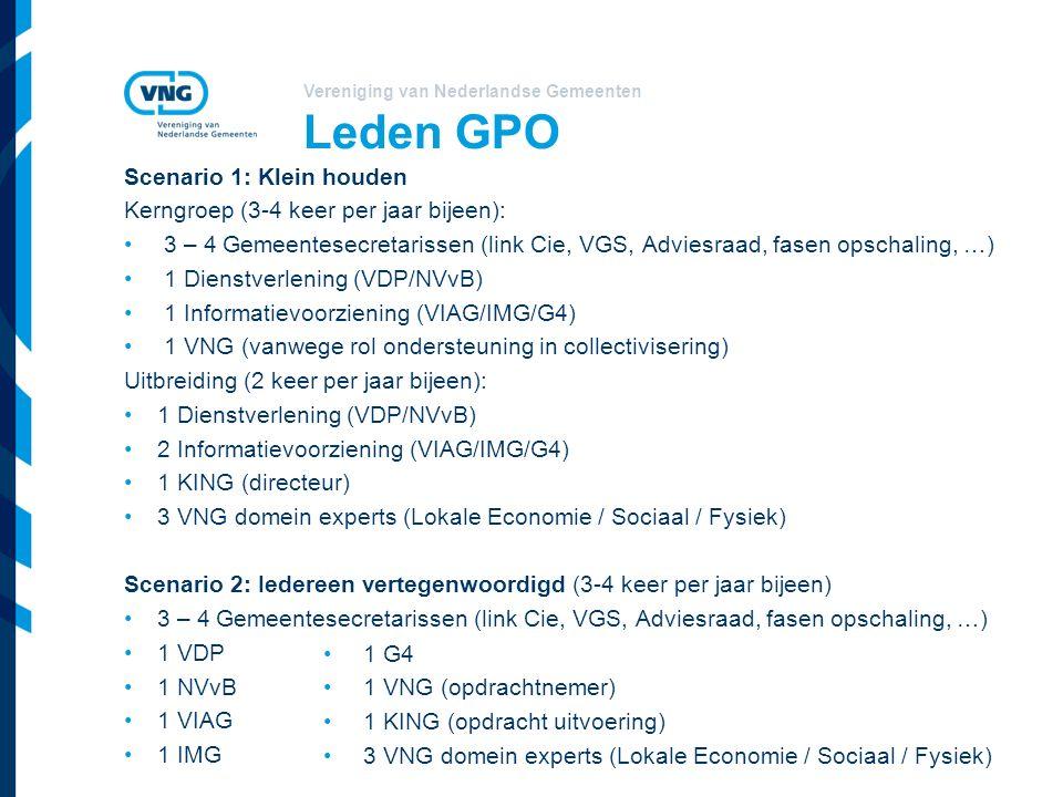 Vereniging van Nederlandse Gemeenten Leden GPO Scenario 1: Klein houden Kerngroep (3-4 keer per jaar bijeen): 3 – 4 Gemeentesecretarissen (link Cie, V