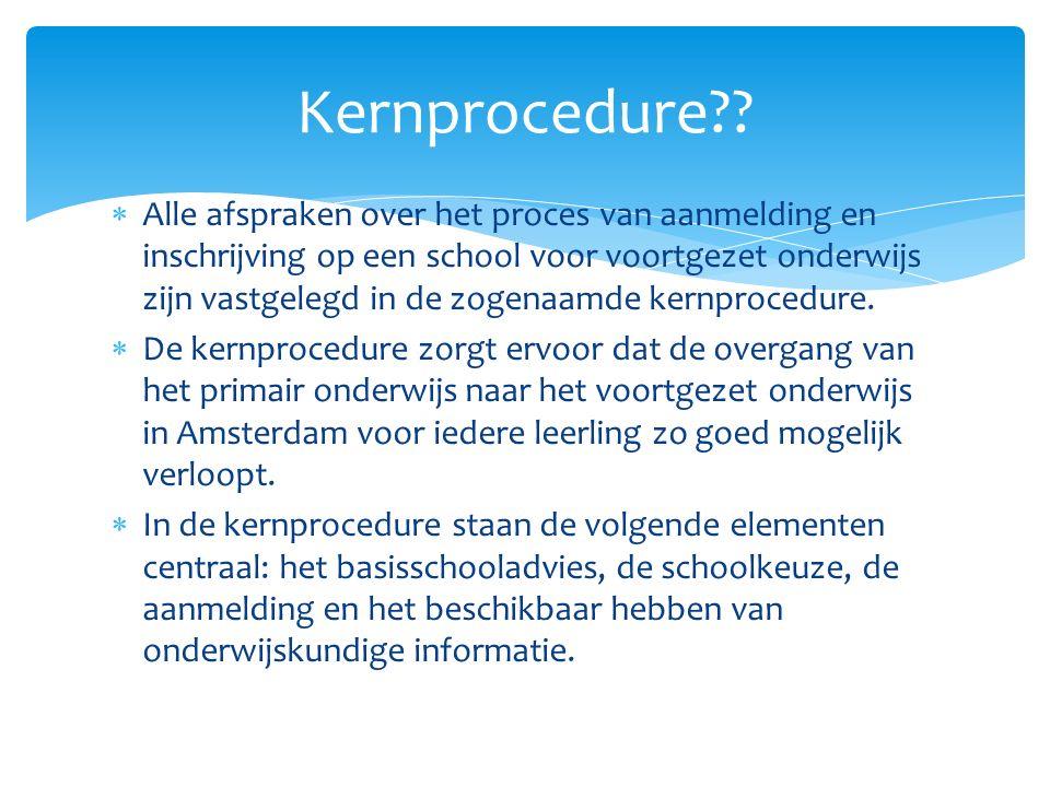  Alle afspraken over het proces van aanmelding en inschrijving op een school voor voortgezet onderwijs zijn vastgelegd in de zogenaamde kernprocedure.