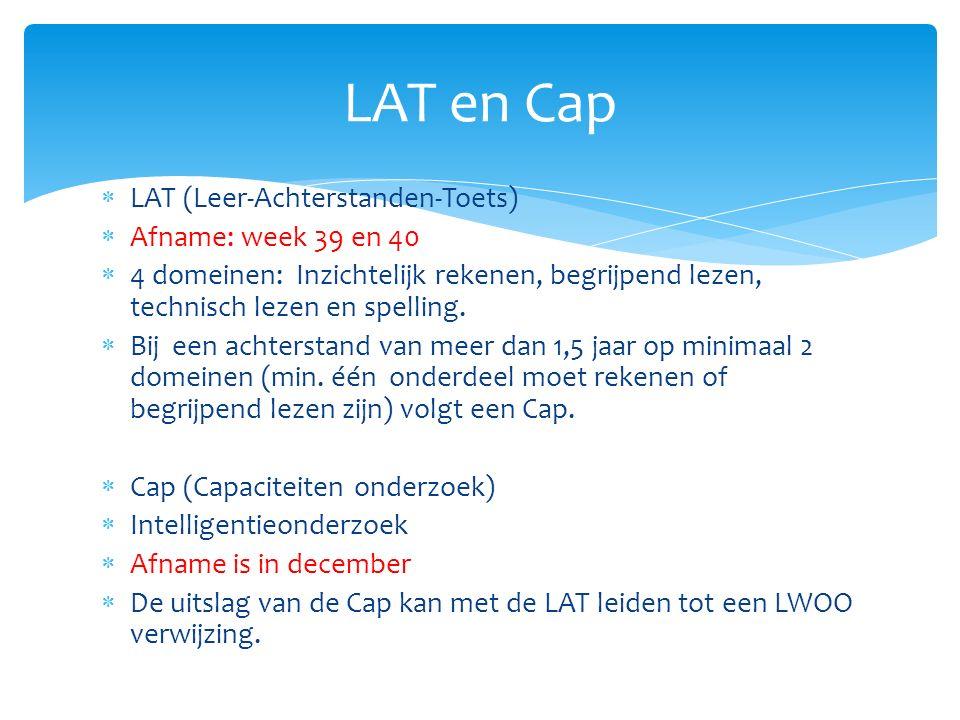  LAT (Leer-Achterstanden-Toets)  Afname: week 39 en 40  4 domeinen: Inzichtelijk rekenen, begrijpend lezen, technisch lezen en spelling.