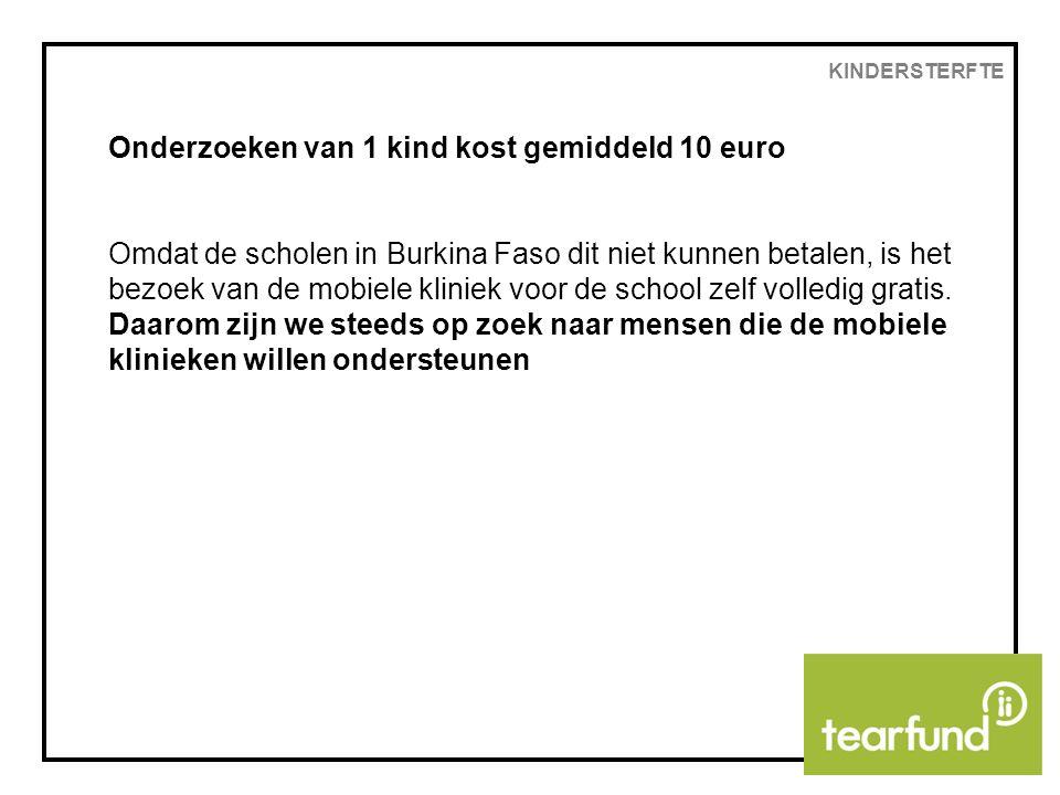 Onderzoeken van 1 kind kost gemiddeld 10 euro Omdat de scholen in Burkina Faso dit niet kunnen betalen, is het bezoek van de mobiele kliniek voor de school zelf volledig gratis.