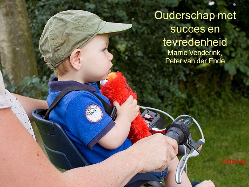 Ouderschap met succes en tevredenheid Marrie Venderink, Peter van der Ende Oefening