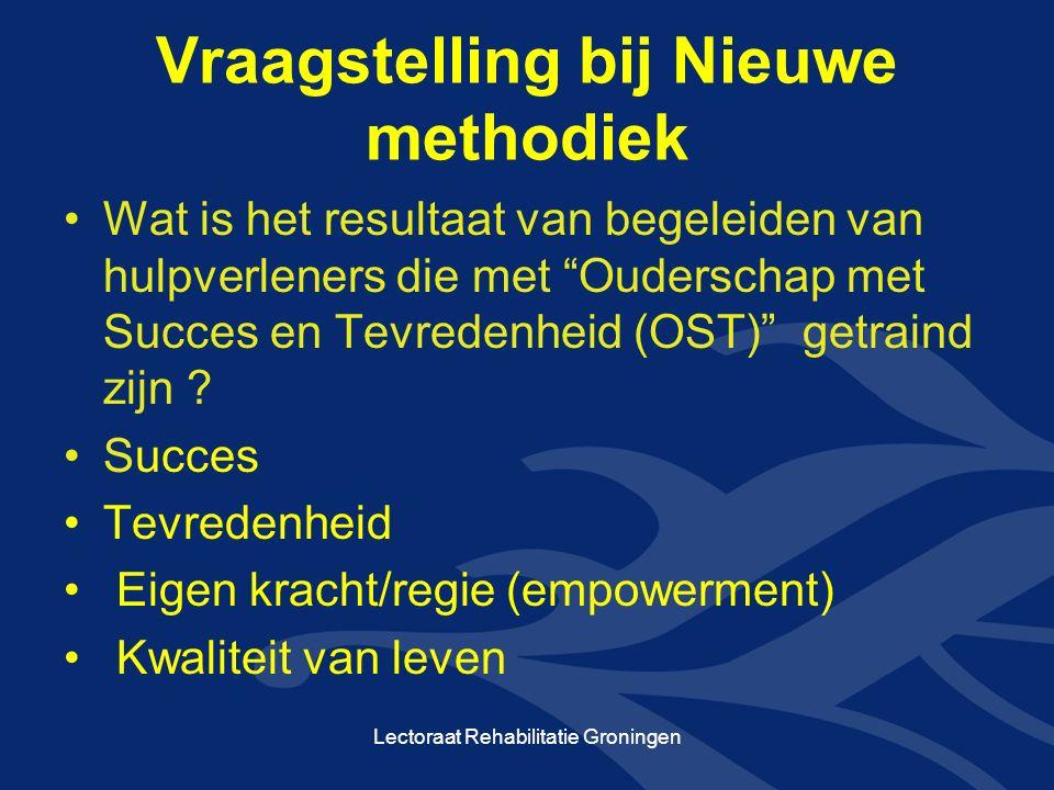 Vraagstelling bij Nieuwe methodiek Wat is het resultaat van begeleiden van hulpverleners die met Ouderschap met Succes en Tevredenheid (OST) getraind zijn .