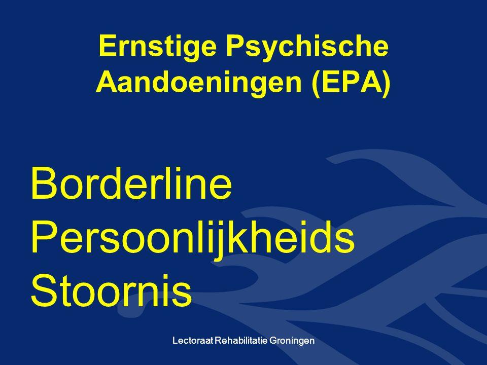 Ernstige Psychische Aandoeningen (EPA) Borderline Persoonlijkheids Stoornis Lectoraat Rehabilitatie Groningen