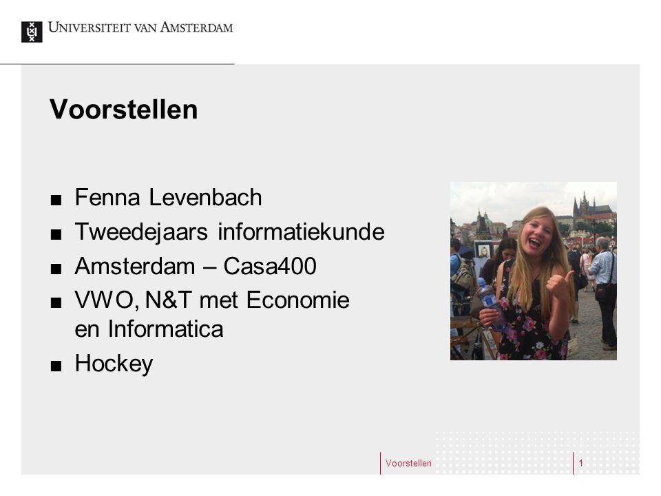 Voorstellen 1 Fenna Levenbach Tweedejaars informatiekunde Amsterdam – Casa400 VWO, N&T met Economie en Informatica Hockey