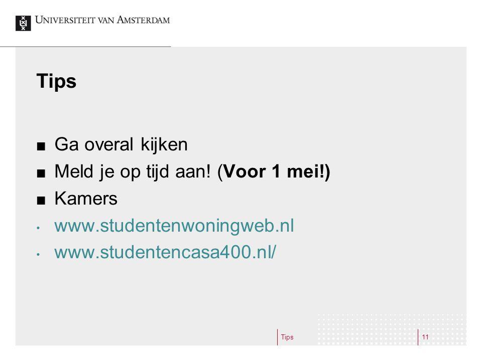 Tips Ga overal kijken Meld je op tijd aan! (Voor 1 mei!) Kamers www.studentenwoningweb.nl www.studentencasa400.nl/ Tips11