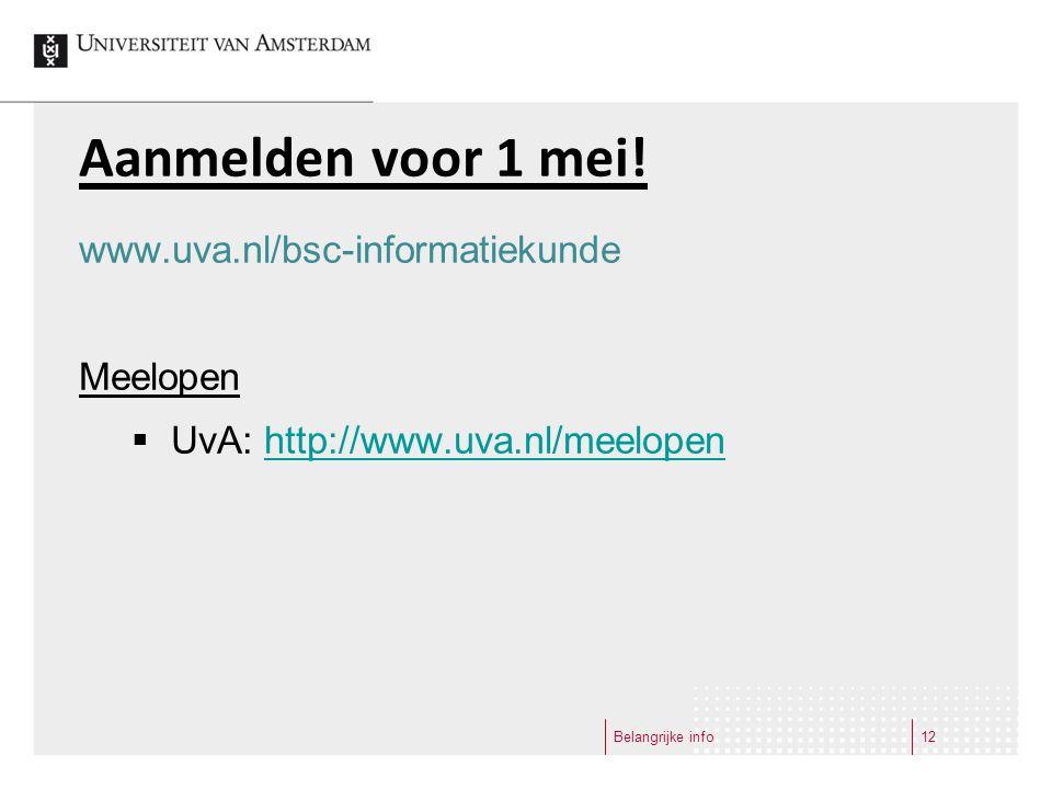 Aanmelden voor 1 mei! www.uva.nl/bsc-informatiekunde Meelopen  UvA: http://www.uva.nl/meelopenhttp://www.uva.nl/meelopen Belangrijke info12